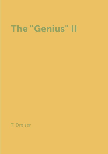 T. Dreiser The Genius II dreiser t the stoic стоик роман на англ яз