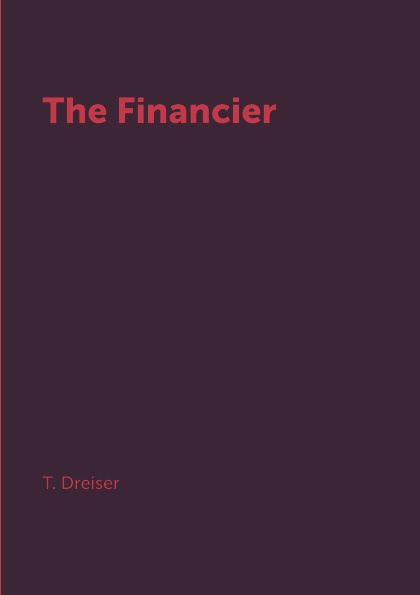 T. Dreiser The Financier dreiser t the stoic стоик роман на англ яз