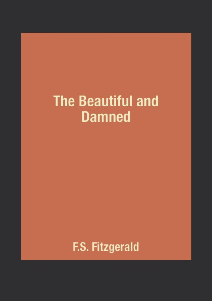 F.S. Fitzgerald The Beautiful and Damned the queen of the damned