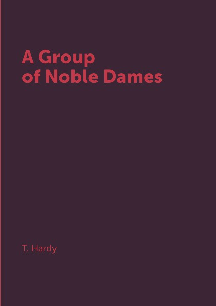 T. Hardy A Group of Noble Dames louis legrand noble the lady angeline