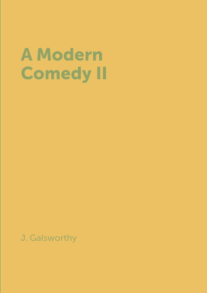 лучшая цена J. Galsworthy A Modern Comedy II