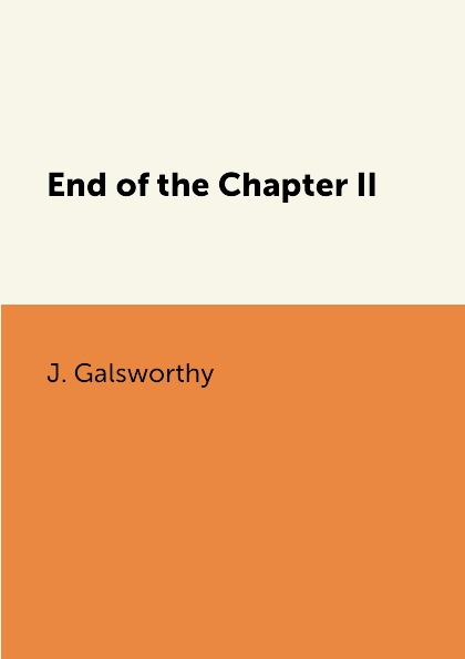 J. Galsworthy End of the Chapter II franzen j the end of the end of the earth