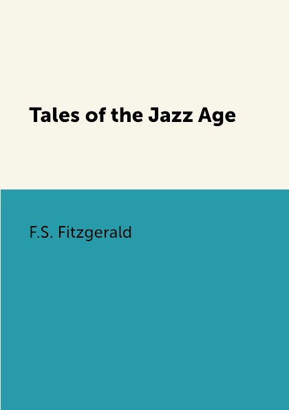 F.S. Fitzgerald Tales of the Jazz Age the age of oversupply