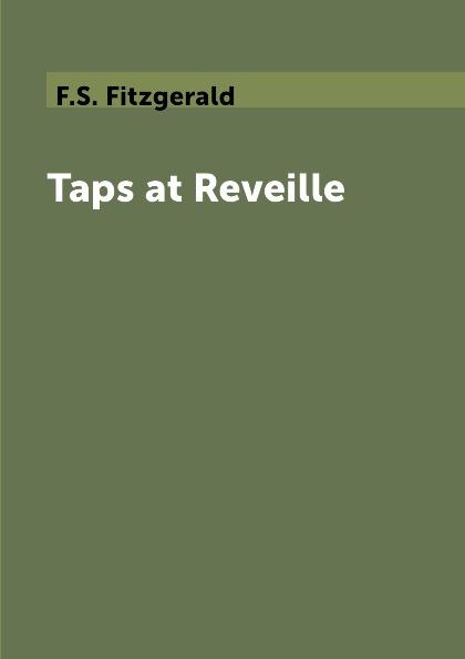 F.S. Fitzgerald Taps at Reveille fitzgerald francis scott taps at reveille