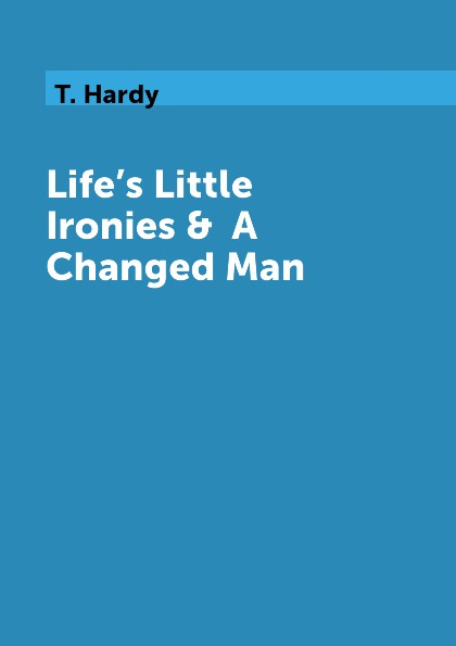 T. Hardy L Little Ironies & A Changed Man