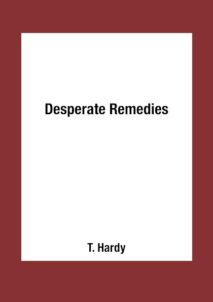 T. Hardy Desperate Remedies thomas hardy desperate remedies