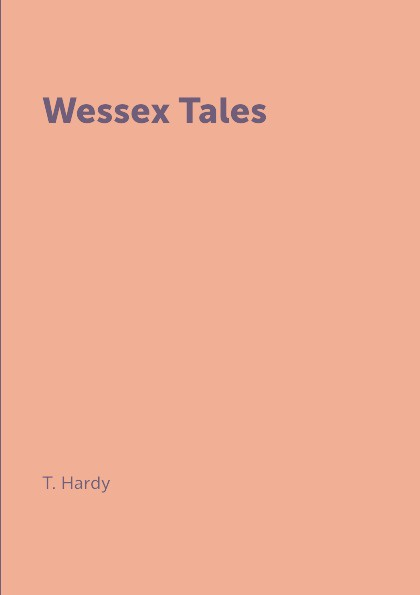 T. Hardy Wessex Tales seven tales of sex and death