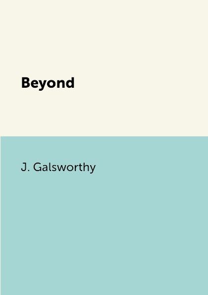 J. Galsworthy Beyond цены онлайн