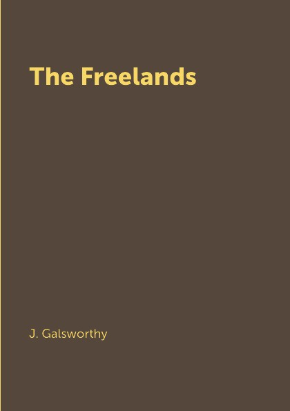 J. Galsworthy The Freelands the freelands