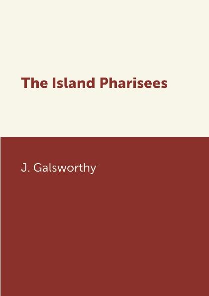 лучшая цена J. Galsworthy The Island Pharisees