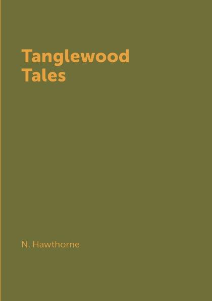 N. Hawthorne Tanglewood Tales цена в Москве и Питере