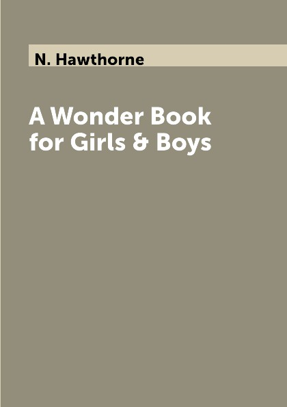 цена на N. Hawthorne A Wonder Book for Girls & Boys
