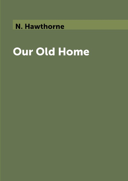 N. Hawthorne Our Old Home old