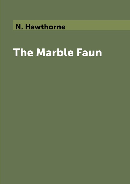 N. Hawthorne The Marble Faun hawthorne nathaniel the marble faun or the romance of monte beni 2