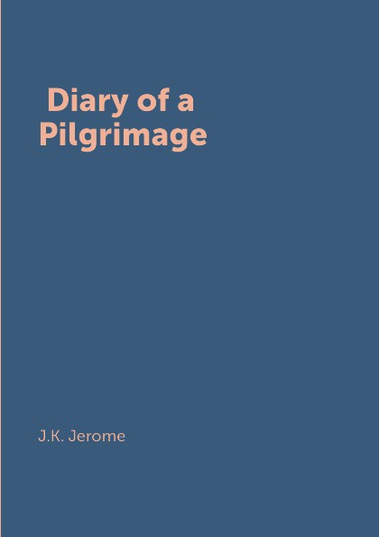 J.K. Jerome Diary of a Pilgrimage a pilgrimage to beethoven