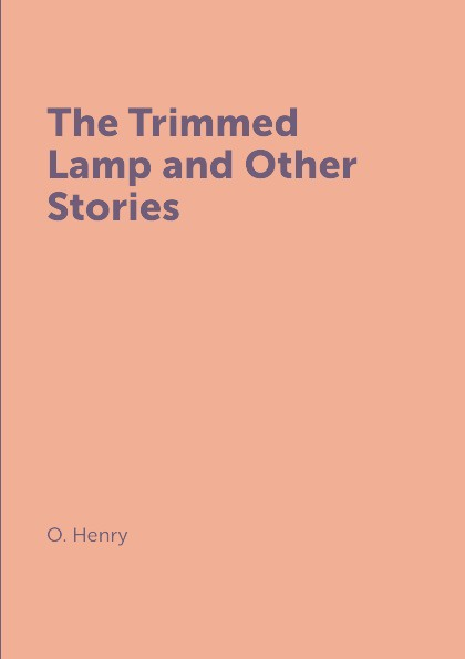 O. Henry The Trimmed Lamp and Other Stories цена 2017