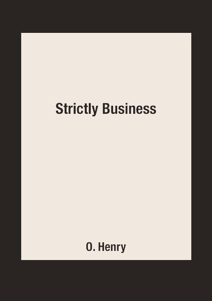 O. Henry Strictly Business