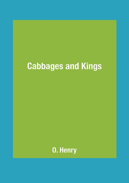 O. Henry Cabbages and Kings o henry the o henry short story collection volume i