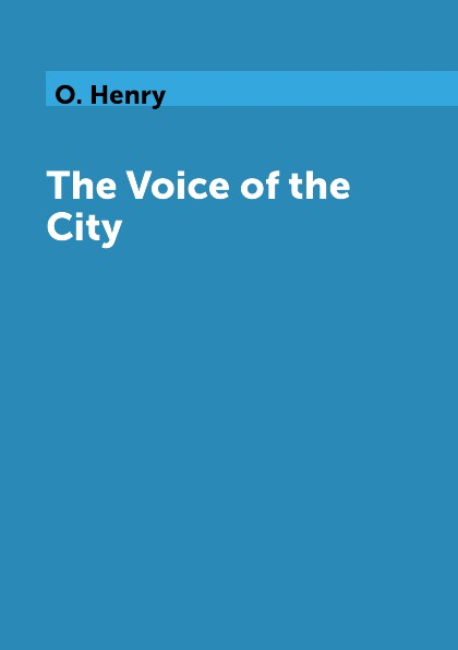 O. Henry The Voice of the City city of gold