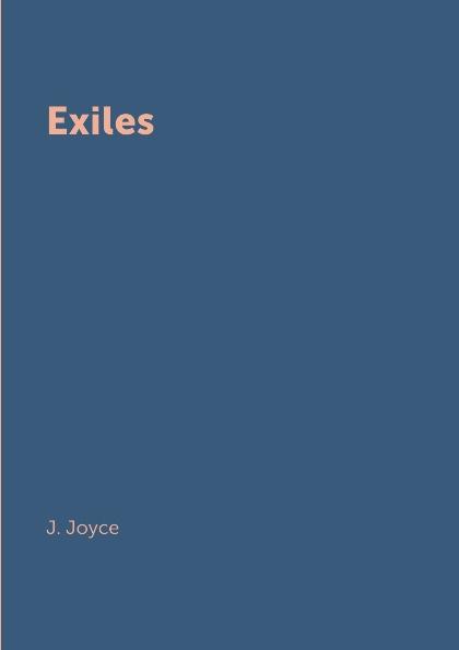 J. Joyce Exiles joyce james finnegans wake
