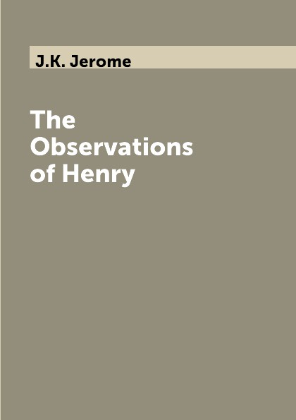J.K. Jerome The Observations of Henry the bitchy waiter tales tips