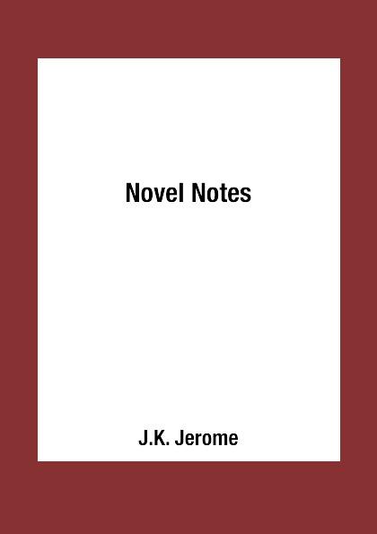 J.K. Jerome Novel Notes недорго, оригинальная цена