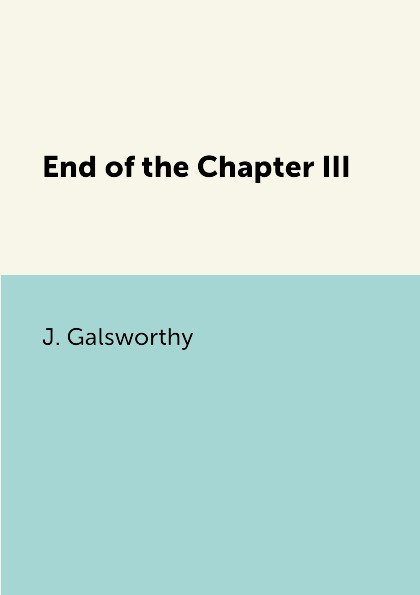 J. Galsworthy End of the Chapter III franzen j the end of the end of the earth