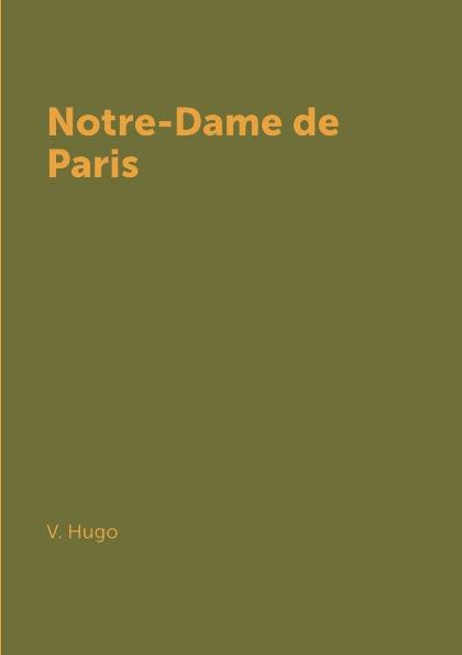V. Hugo Notre-Dame de Paris victor hugo notre dame de paris