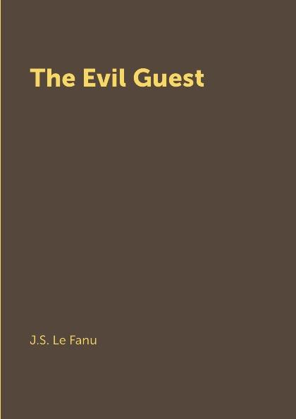 J.S. Le Fanu The Evil Guest joseph sheridan le fanu the evil guest