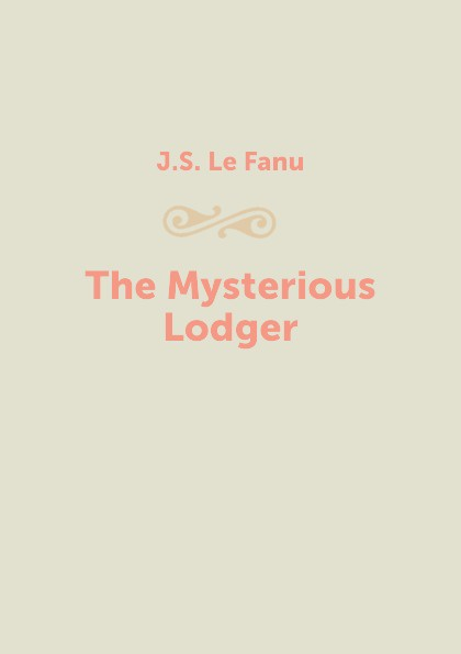 J.S. Le Fanu The Mysterious Lodger одеяла lodger baby dreamer флис