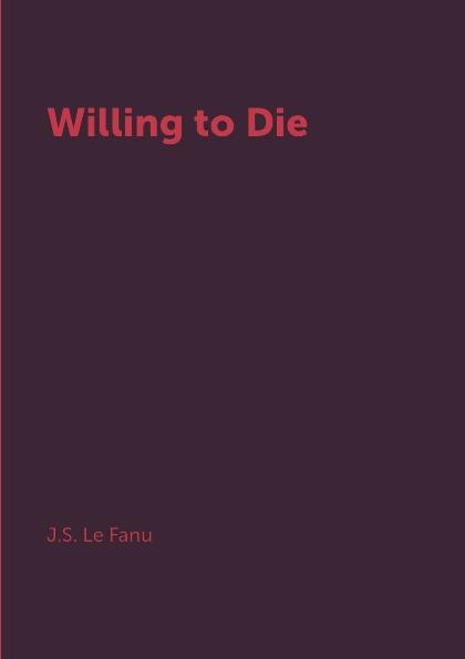 J.S. Le Fanu Willing to Die цена в Москве и Питере