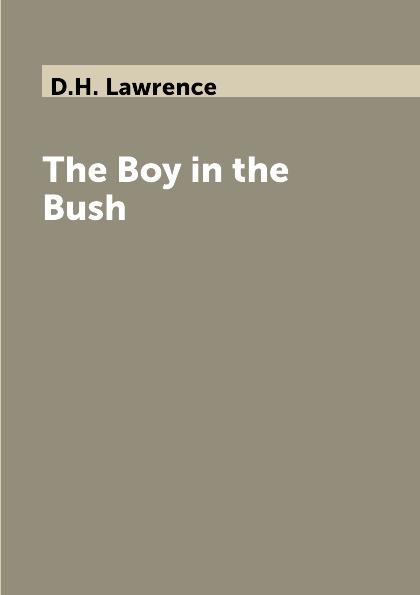 D.H. Lawrence The Boy in the Bush lawrence d h the boy in the bush джек в австралии на англ яз