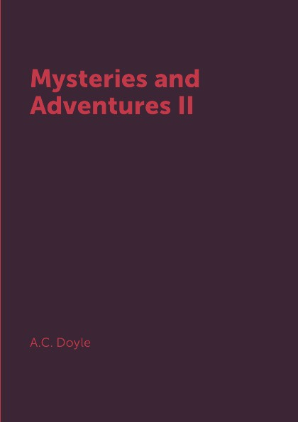A.C. Doyle Mysteries and Adventures II the sherlock holmes mysteries 22 stories