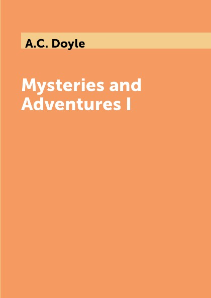 A.C. Doyle Mysteries and Adventures I the sherlock holmes mysteries 22 stories