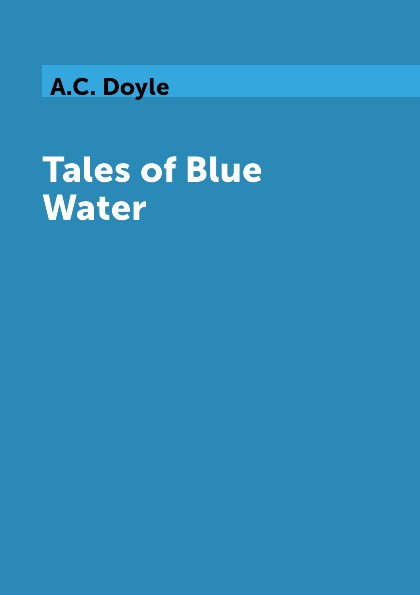 A.C. Doyle Tales of Blue Water недорого