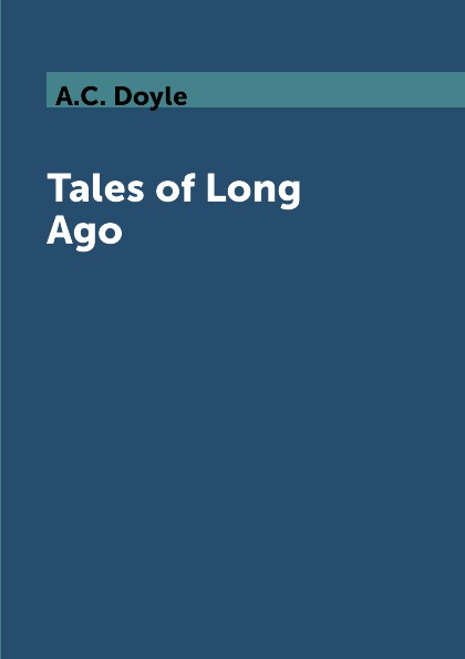 цена A.C. Doyle Tales of Long Ago онлайн в 2017 году