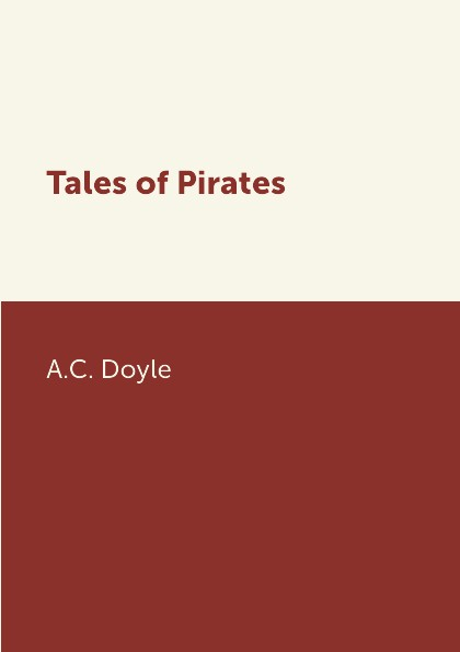 A.C. Doyle Tales of Pirates doyle a tales of adventure isbn 9785521071593