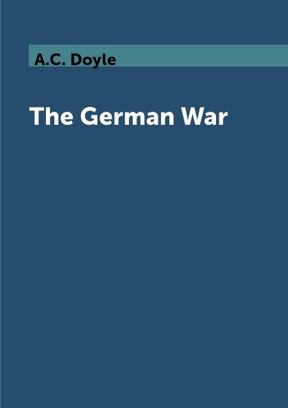 A.C. Doyle The German War недорго, оригинальная цена