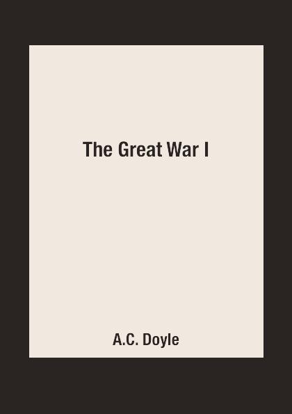A.C. Doyle The Great War I a c doyle the great war part 1