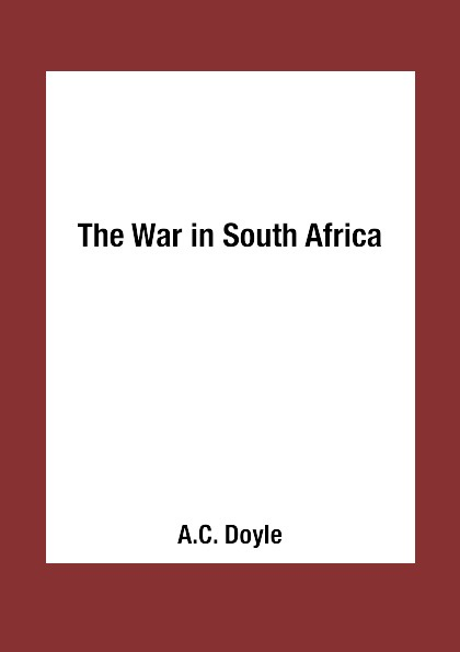 A.C. Doyle The War in South Africa a c doyle great britain and the next war