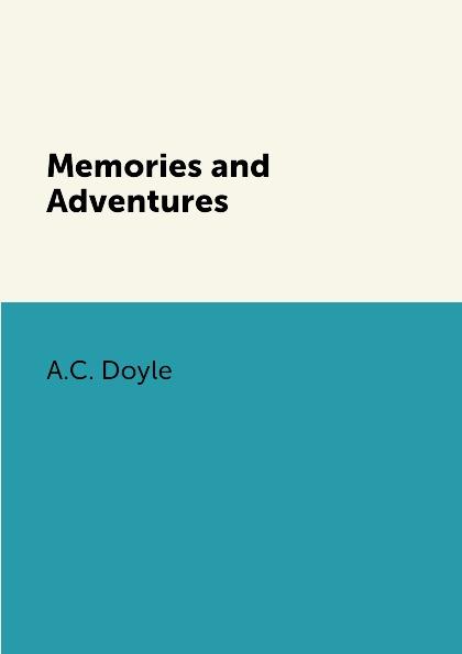 A.C. Doyle Memories and Adventures arthur o shaughnessy arthur o shaughnessy his life and his work