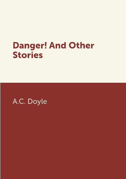 A.C. Doyle Danger! And Other Stories a c doyle danger and other stories