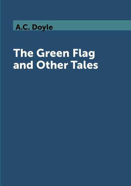 A.C. Doyle The Green Flag and Other Tales laura lippman the accidental detective and other stories short story collection