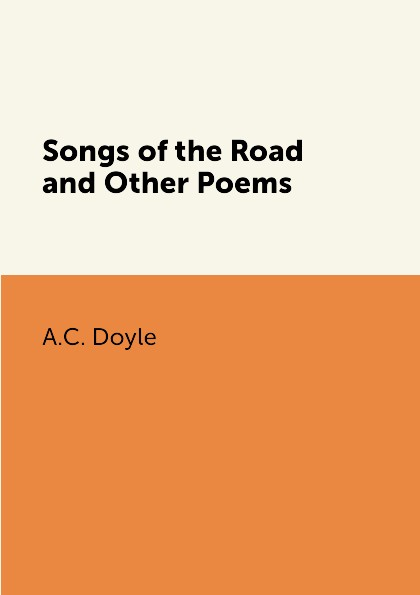 A.C. Doyle Songs of the Road and Other Poems conan doyle a songs of the road a poems
