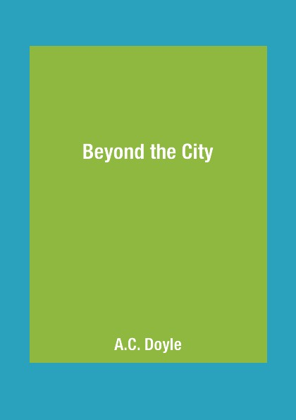A.C. Doyle Beyond the City arthur conan doyle beyond the city
