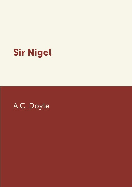 A.C. Doyle Sir Nigel doyle a sir nigel