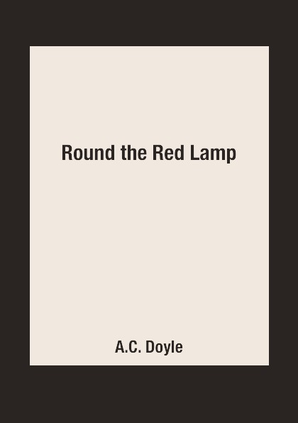 A.C. Doyle Round the Red Lamp a c doyle round the red lamp