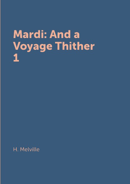 лучшая цена H. Melville Mardi: And a Voyage Thither 1