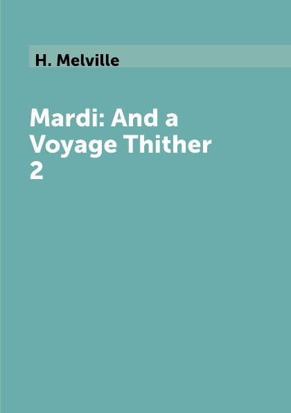 лучшая цена H. Melville Mardi: And a Voyage Thither 2