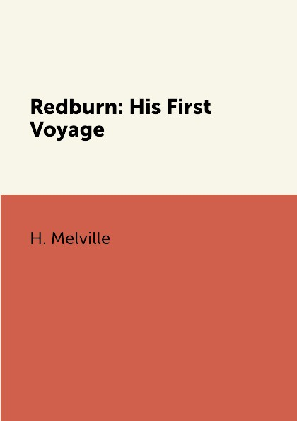 H. Melville Redburn: His First Voyage rice alfred ernest an oregon girl a tale of american life in the new west